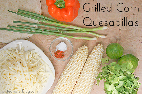Grilled Corn Quesadillas | Taste and Tell