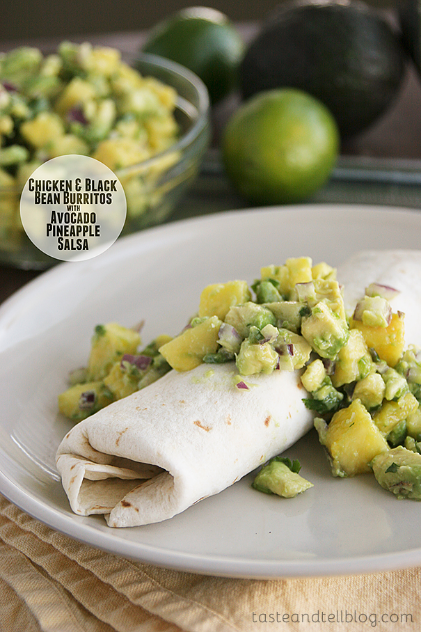Chicken and Black Bean Burritos with Avocado Pineapple Salsa | Taste and Tell