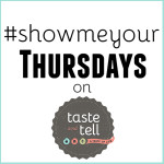 #showmeyour Thursdays on Taste and Tell (play along on Instagram!)