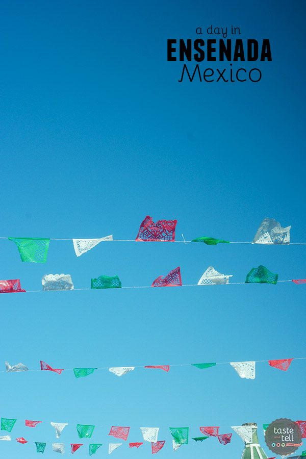 A Day in Ensenada, Mexico - Taste and Tell