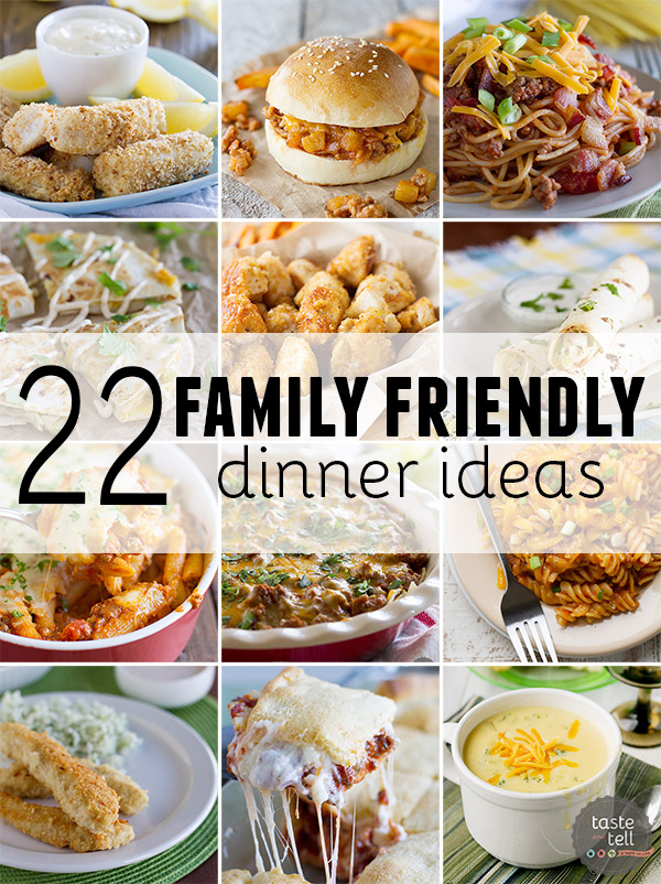 22 Family Friendly Dinner Ideas