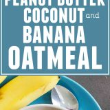 Peanut Butter, Coconut and Banana Oatmeal collage