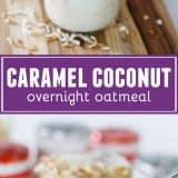 Caramel Coconut Overnight Oatmeal collage
