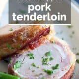 bacon wrapped pork tenderloin with text overlay